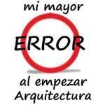 Mi mayor error al empezar Arquitectura